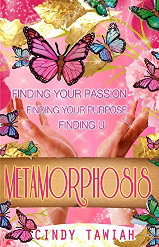 Metamorphosis: Finding Your Passion Finding Your Purpose Finding U Cindy Tawiah