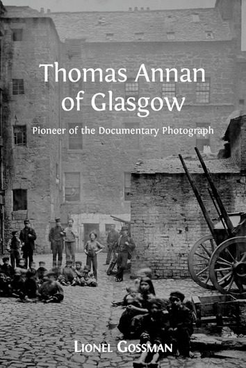 Thomas Annan of Glasgow: Pioneer of the Documentary Photograph  by  Lionel Gossman