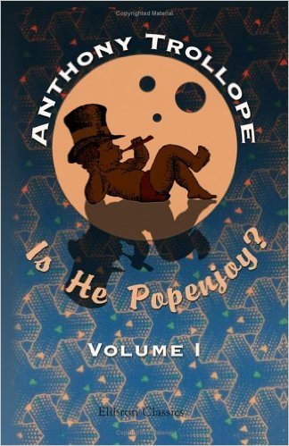 Is He Popenjoy?  Volume 1  by  Anthony Trollope