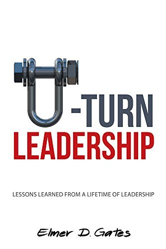 U-Turn Leadership: Lessons Learned from a Lifetime of Leadership  by  Elmer D Gates