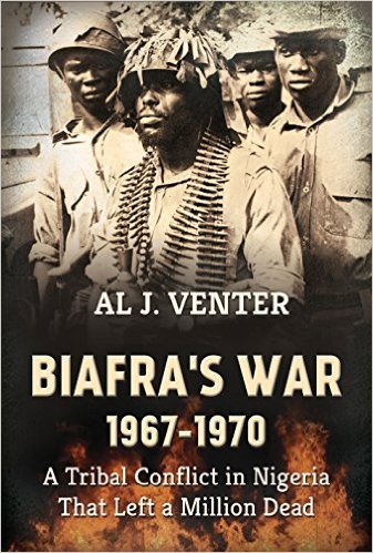 Biafras War 1967-1970: A Tribal Conflict in Nigeria That Left a Million Dead Al J Venter