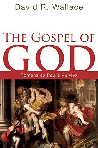 The Gospel of God: Romans as Pauls Aeneid David R. Wallace