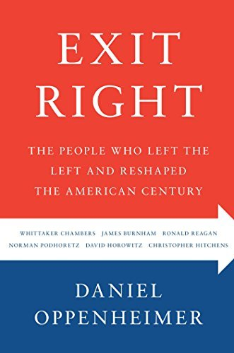 Exit Right: The People Who Left the Left and Reshaped the American Century Daniel Oppenheimer