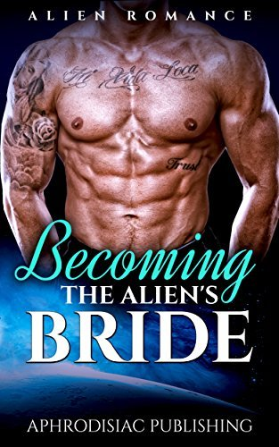 ROMANCE: Becoming The Aliens Bride (BWWM Paranormal Scifi Alien Romance) (BBW Interracial Alpha Male Pregnancy Short Stories) Aphrodisiac Publishing