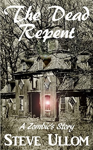The Dead Repent: A Zombies Story  by  Stephen Ullom