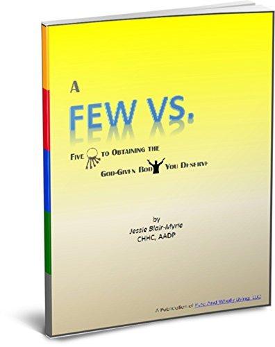 A FEW VS.: Five Keys To Obtaining The God-Given Body You Deserve  by  Jessie Blair-Myrie