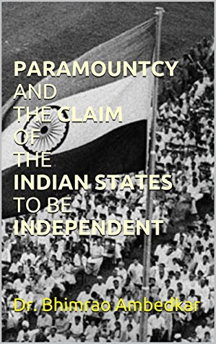 PARAMOUNTCY AND THE CLAIM OF THE INDIAN STATES TO BE INDEPENDENT  by  Dr. Bhimrao Ambedkar