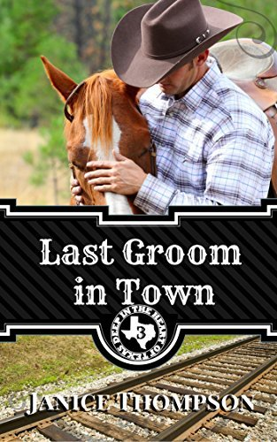 Last Groom in Town (Deep in the Heart of Texas #3) Janice  Thompson