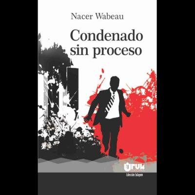 Condenado sin proceso Nacer Wabeau