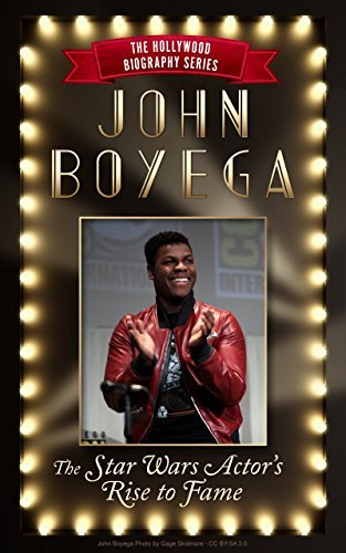 John Boyega: The Star Wars Actors Rise to Fame (The Hollywood Celebrity Biography Series Book 2)  by  Keira Summers