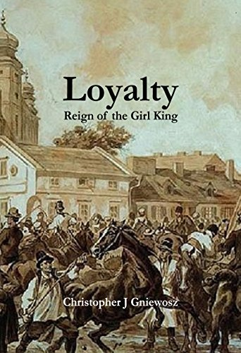 Loyalty: Reign of the Girl King  by  Christopher J Gniewosz