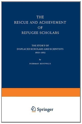 The Rescue and Achievement of Refugee Scholars: The Story of Displaced Scholars and Scientists 1933-1952 N. Bentwich