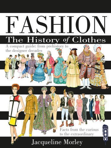 Fashion the History of Clothes: A Compact Guide: From Prehistory to the Designer Decades  by  Jacqueline Morley