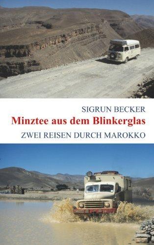Minztee aus dem Blinkerglas: Zwei Reisen durch Marokko  by  Sigrun Becker