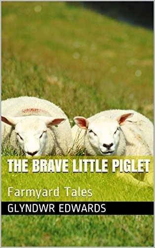 The Brave Little Piglet: Farmyard Tales  by  Glyndwr Edwards