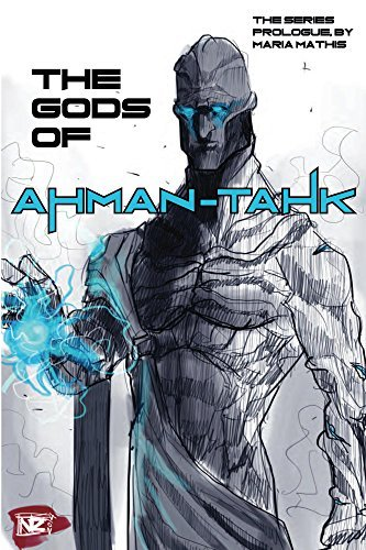The Gods of Ahman-tahk: The Prologue  by  Maria Mathis