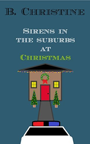 Sirens In The Suburbs At Christmas B. Christine