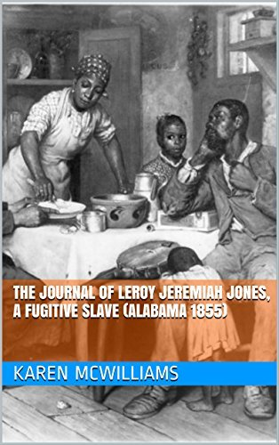 The Journal of Leroy Jeremiah Jones, a Fugitive Slave (Alabama 1855) (Plantations and Pirates Book 6)  by  Karen McWilliams