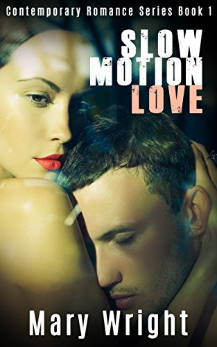 Slow Motion Love: A Contemporary Romance Novella Mary Wright