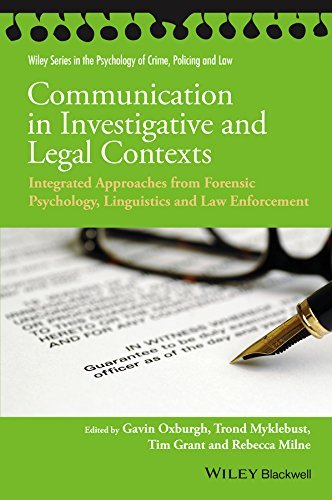 Communication in Investigative and Legal Contexts: Integrated Approaches from Forensic Psychology, Linguistics and Law Enforcement (Wiley Series in Psychology of Crime, Policing and Law) Gavin Oxburgh