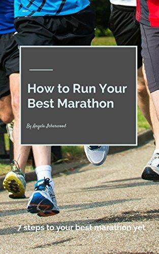 How to Run Your Best Marathon: 7 Steps to Your Best Marathon Yet  by  Angela Isherwood