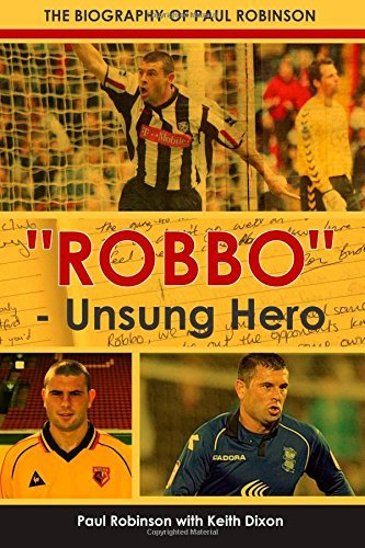 Robbo - Unsung Hero: The Biography of Paul Robinson  by  Paul Robinson