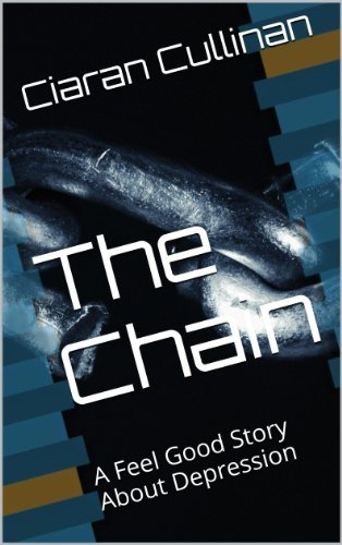 A Short Story: The Chain: A Feel Good Story About Depression Ciaran Cullinan