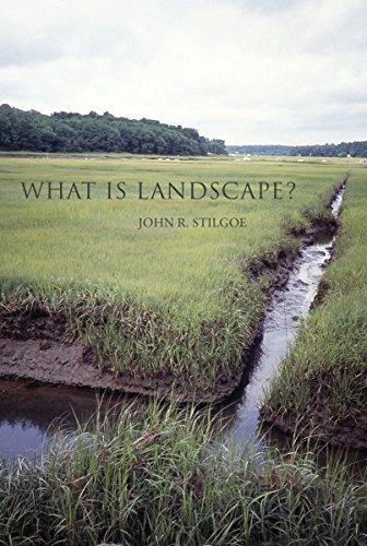 What Is Landscape? John R. Stilgoe