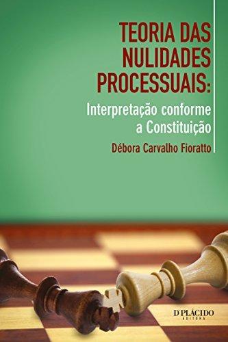 Teoria das nulidades processuais: Interpretação conforme a Constituição Débora Carvalho Fioratto