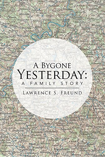 A Bygone Yesterday: A Family Story  by  Lawrence Freund
