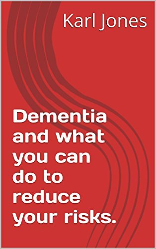 Dementia and what you can do to reduce your risks. (Self Help in Medicine. Book 1)  by  Karl Jones