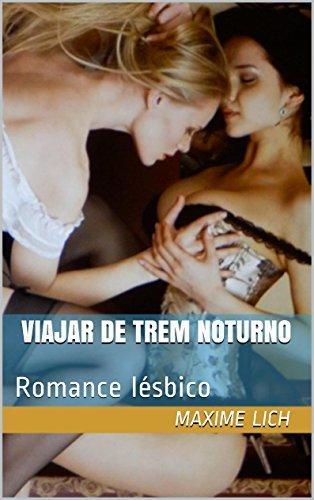 Viajar de trem noturno: Romance lésbico  by  Maxime Lich