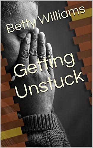 Getting Unstuck Betty Williams