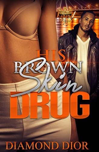 His Brown Skin Drug  by  Diamond Dior