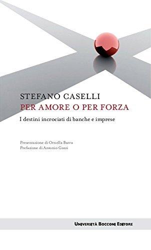 Per amore o per forza: I destini incrociati di banche e imprese  by  Stefano Caselli