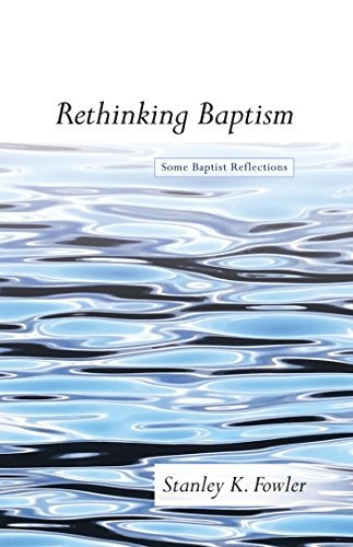 Rethinking Baptism: Some Baptist Reflections  by  Stanley K Fowler