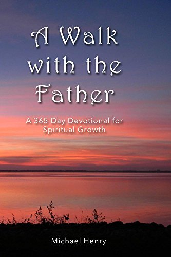 A Walk with the Father Michael Henry