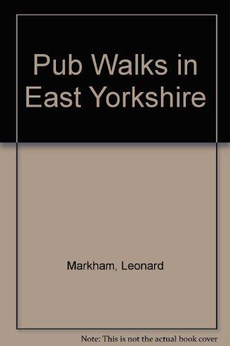 Pub Walks in East Yorkshire Leonard Markham