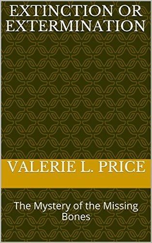 Extinction or Extermination: The Mystery of the Missing Bones  by  Valerie L. Price