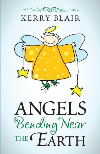 Angels Bending Near the Earth  by  Kerry Blair
