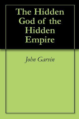 The Hidden God of the Hidden Empire John Garvin