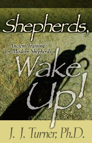 Shepherds, Wake Up: Ancient Training for Modern Shepherds J.J. Turner