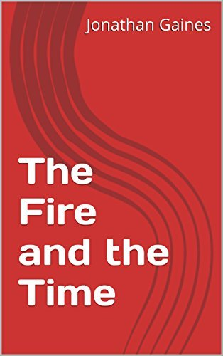 The Fire and the Time Jonathan Gaines