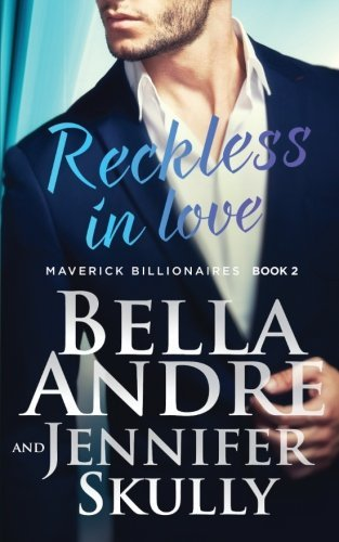 Reckless In Love (The Maverick Billionaires #2) Bella Andre