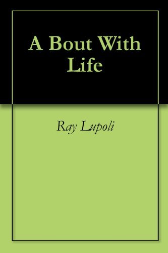 A Bout With Life  by  Ray Lupoli