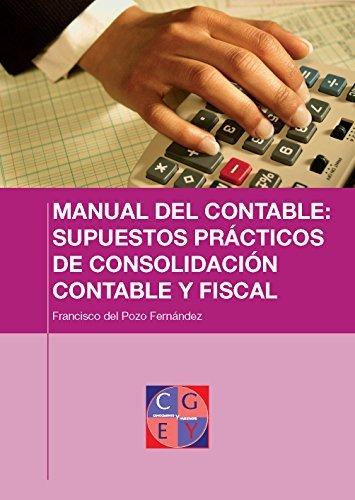 Supuestos prácticos de consolidación contable y fiscal (Manual del contable en consolidación (de empresa multinacional) nº 4) Francisco del Pozo Fernández