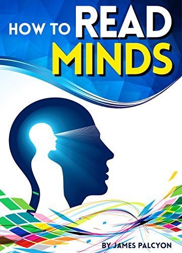 How to Read Minds: The Essential Guide to Learning Cold Reading Techniques and Other Mind Reading Tricks James Palcyon