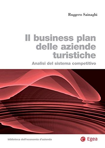 Il business plan delle aziende turistiche: Analisi del sistema competitivo  by  Sainaghi Ruggero