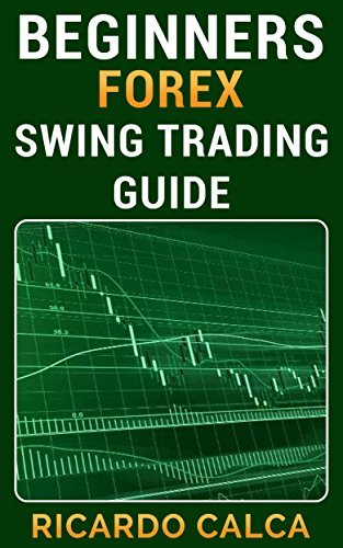 Beginners Forex Swing Trading Guide  by  Ricardo Calca
