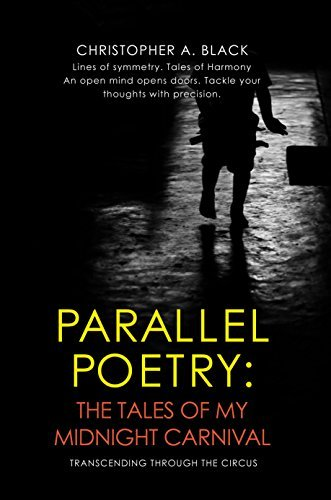 Parallel Poetry: The Tales of My Midnight Carnival: Transcending Through the Circus  by  Christopher Black